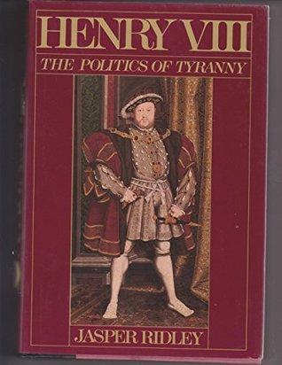 Henry VIII Politics of Tyranny