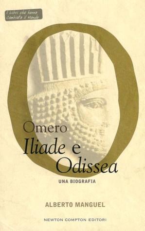 Omero. Iliade e Odissea: Una biografia