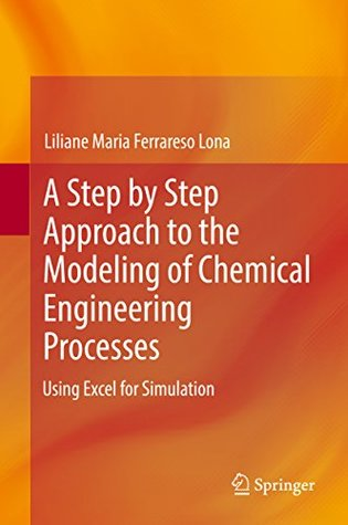 A Step by Step Approach to the Modeling of Chemical Engineering Processes: Using Excel for simulation