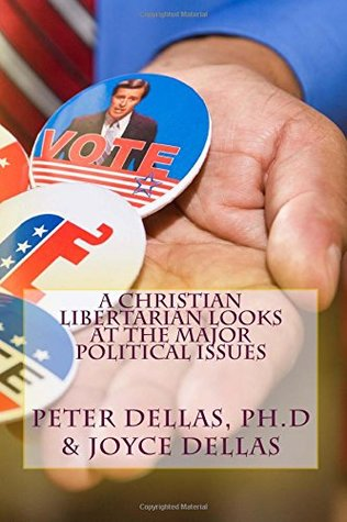 A Christian Libertarian Looks at the Major Political Issues: What would Jesus do?