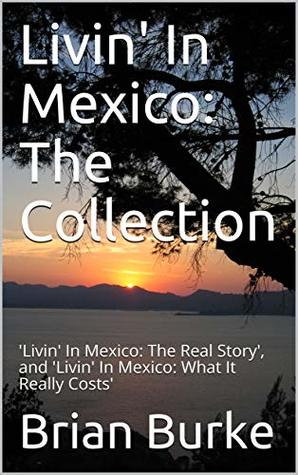 Livin' In Mexico: The Collection: 'Livin' In Mexico: The Real Story', and 'Livin' In Mexico: What It Really Costs'