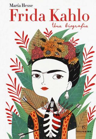 Frida Kahlo. Una biografia