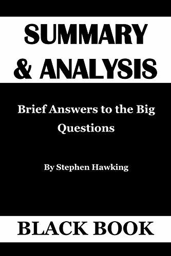 SUMMARY & ANALYSIS: Brief Answers to the Big Questions By Stephen Hawking