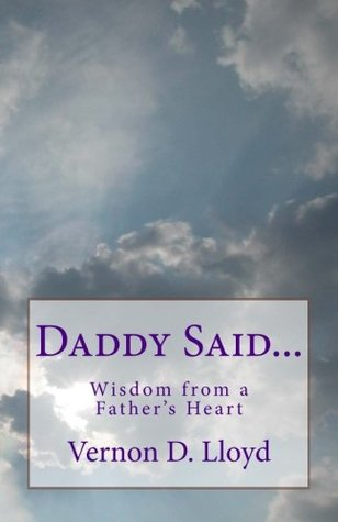 Daddy Said...: Wisdom from a Father's Heart