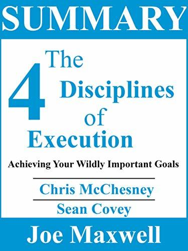 Summary Of The 4 Disciplines of Execution: Achieving Your Wildly Important Goals By Chris McChesney and Sean Covey (Summary Of The 4 Disciplines of Execution By Chris McChesney and Sean Covey)