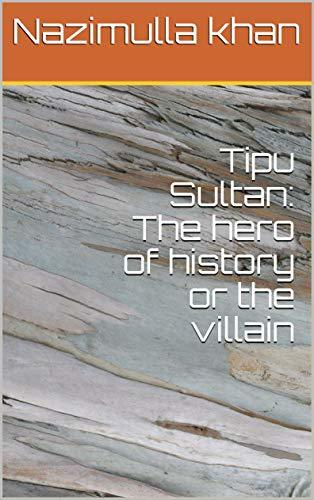 Tipu Sultan: The hero of history or the villain