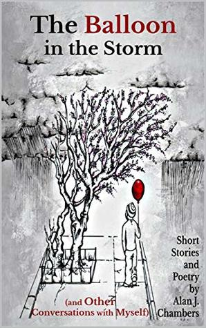 The Balloon in the Storm (and Other Conversations with Myself)