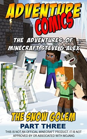 Action Comics: The Minecraft Adventures of Steve and Alex: The Minecraft Snow Golem Adventure Part 3 (Minecraft Steve and Alex Adventures Book 6)