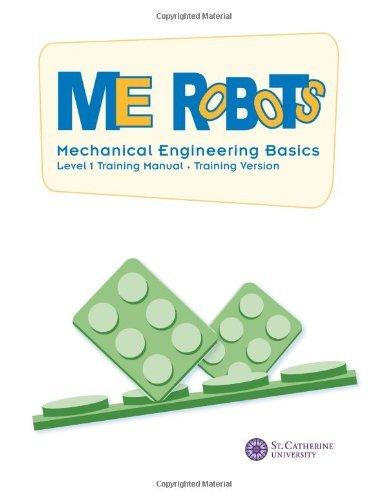 ME Robots: Mechanical Engineering Basics - Training Manual: Level 1: Engineer-in-training (Volume 1)