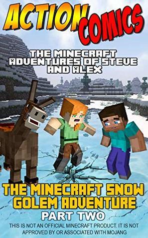 Action Comics: The Minecraft Adventures of Steve and Alex: The Minecraft Snow Golem Adventure Part 2 (Minecraft Steve and Alex Adventures Book 4)