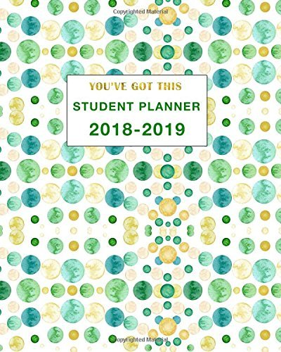 Student Planner 2018-2019 You've Got This: Daily, Weekly and Monthly Calendar and Planner Academic Year August 2018 - July 2019