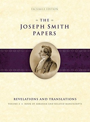 The Joseph Smith Papers: Revelations and Translations, Vol. 4: Book of Abraham and Related Manuscripts