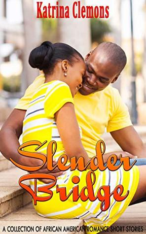 Slender Bridge: A Collection of African American Romance Short Stories