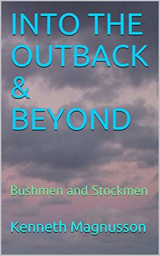 INTO THE OUTBACK & BEYOND: Bushmen and Stockmen