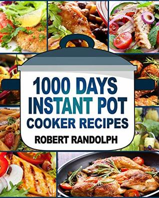 1000 Days Instant Pot Cooker Recipes: Easy, Healthy and Fast Instant Pot Recipes Anyone Can Cook