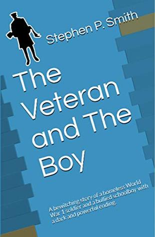 The Veteran and The Boy: A bewitching story of a homeless World War 1 soldier and a bullied schoolboy with a dark and powerful ending.