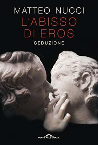 L'abisso di Eros. Seduzione