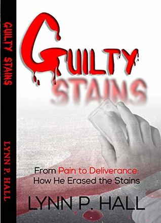 Guilty Stains: From Pain to Deliverance: How He Erased the Stains