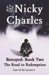Betrayed: Book Two - The Road to Redemption  (Law Of The Lycans, #6)