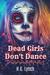 Dead Girls Don't Dance by H.G. Lynch