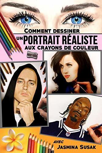 Comment Dessiner un Portrait Réaliste: aux Crayons de Couleur