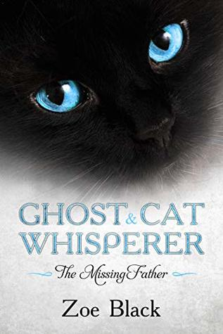 Ghost & Cat Whisperer: The Missing Father - Book 2