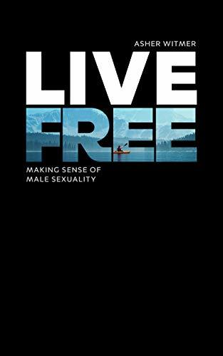 Live Free: Making Sense of Male Sexuality