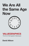 We Are All The Same Age Now: Valuegraphics, The End of Demographic Sterotypes