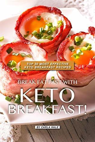 Break Fat Fast with Keto Breakfast!: Top 30 Most Effective Keto Breakfast Recipes