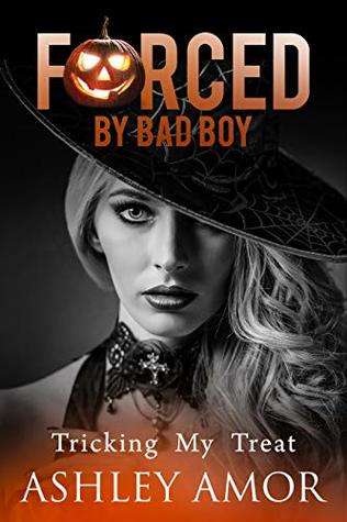 Tricking My Treat: A Forced Submission Story (Forced by Bad Boy Book 1)