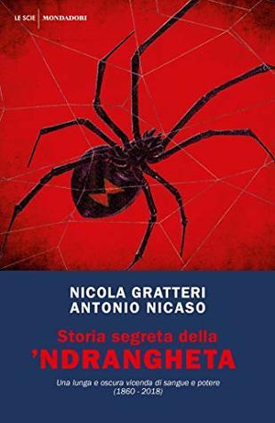 Storia segreta della 'ndrangheta: Una lunga e oscura vicenda di sangue e potere (1860-2018)