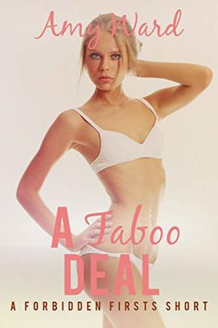 A Taboo Deal: A Forbidden Firsts Short (Sexy Household Secrets: Man of the House Book 7)