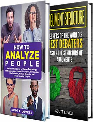 How to Analyze People: A Guide to Human Psychology, Body Language, Personality Types, and Speed-Reading People, Including Highly Effective Ways to Win Arguments by Mastering Argument Structure