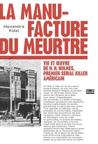 La Manufacture du meurtre. Vie et oeuvre de H. H. Holmes, premier serial killer américain