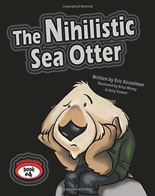 The Nihilistic Sea Otter (Animalosophy) by Eric Kesselman