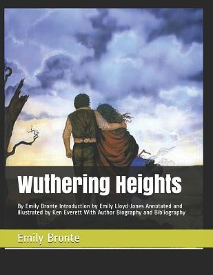 Wuthering Heights: By Emily Bronte Introduction by Emily Lloyd-Jones Annotated and Illustrated by Ken Everett with Author Biography and Bibliography