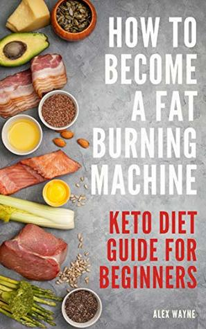 How To Become A Fat Burning Machine: Keto Diet Guide For Beginners