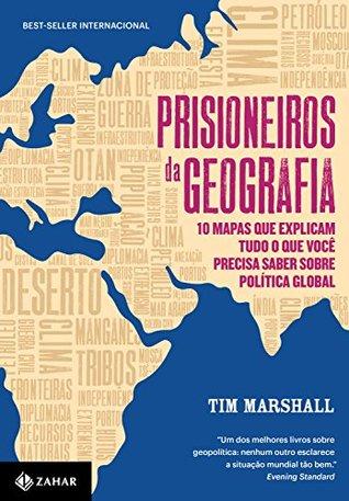 Prisioneiros da Geografia. 10 Mapas que Explicam Tudo o que Voce Precisa Saber Sobre Politica Global