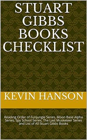 Stuart Gibbs Books Checklist: Reading Order of FunJungle Series, Moon Base Alpha Series, Spy School Series, The Last Musketeer Series and List of All Stuart Gibbs Books