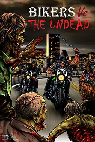 Bikers VS The Undead