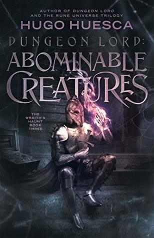 Dungeon Lord: Abominable Creatures (The Wraith's Haunt, #3)