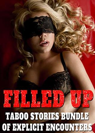 Filled Up! Taboo Stories Bundle of Explicit Encounters...
