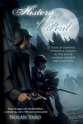History of Peril: Tales of Suspense, Horror & Fantasy in the Age of Smoking Muskets and Cold Steel