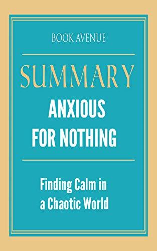 Summary of Anxious for Nothing: Finding Calm in a Chaotic World