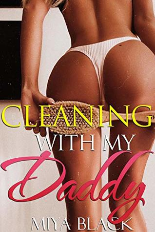 Cleaning With My Daddy: Daddy's Taboo Hot First Time Stories for Adults