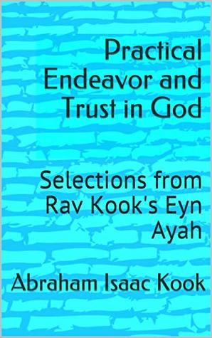 Practical Endeavor and Trust in God: Selections from Rav Kook's Eyn Ayah