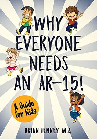 Why Everyone Needs an AR-15!: A Guide for Kids (Silly Kids Books)