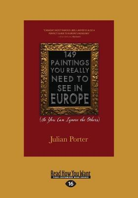 149 Paintings You Really Need to See in Europe: (so You Can Ignore the Others) (Large Print 16pt)