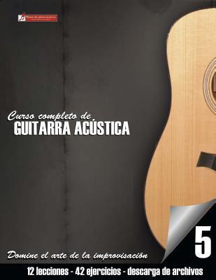Curso Completo de Guitarra Ac�stica Nivel 5: Domine El Arte de la Improvisaci�n
