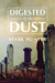 Digested By the Dust
